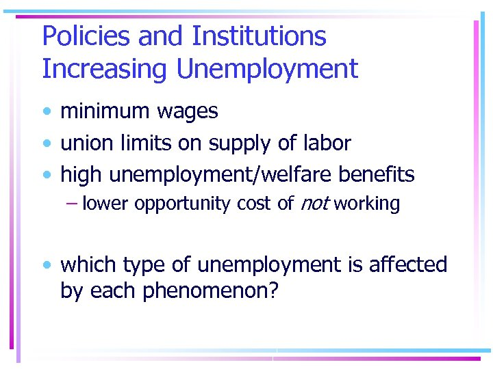 Policies and Institutions Increasing Unemployment • minimum wages • union limits on supply of