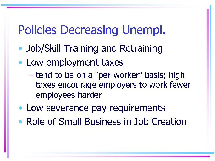 Policies Decreasing Unempl. • Job/Skill Training and Retraining • Low employment taxes – tend