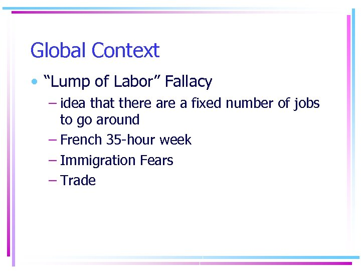 "Global Context • ""Lump of Labor"" Fallacy – idea that there a fixed number"