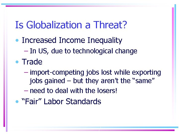 Is Globalization a Threat? • Increased Income Inequality – In US, due to technological