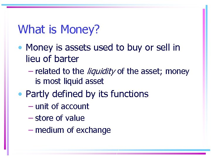 What is Money? • Money is assets used to buy or sell in lieu