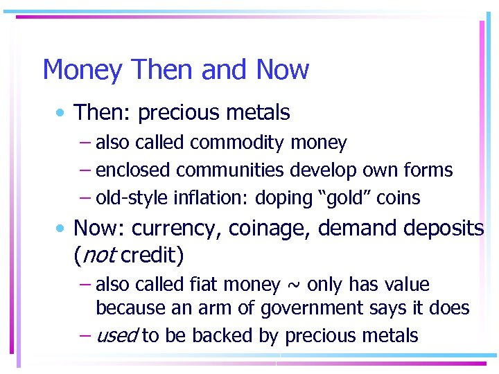 Money Then and Now • Then: precious metals – also called commodity money –