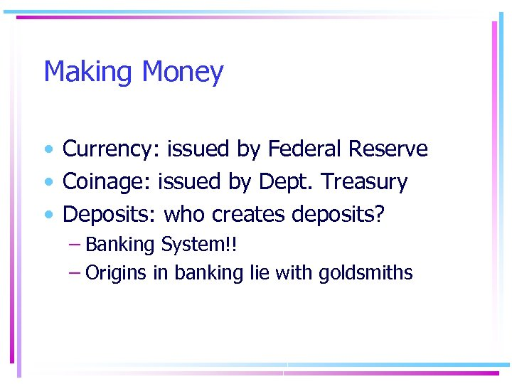 Making Money • Currency: issued by Federal Reserve • Coinage: issued by Dept. Treasury