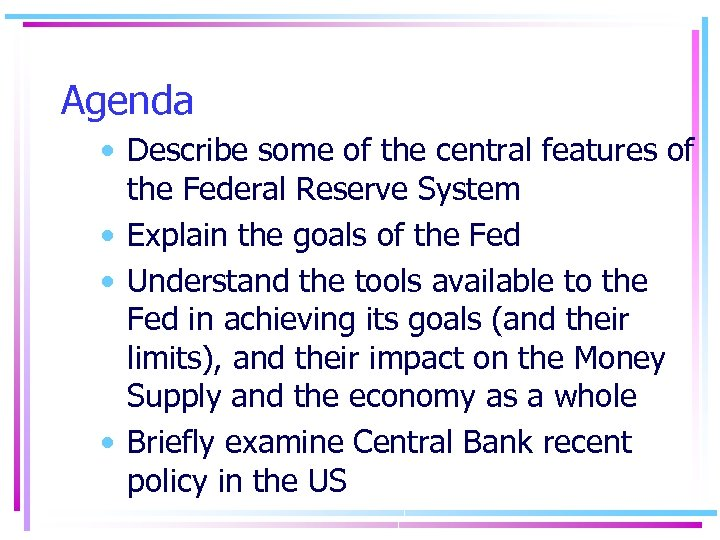 Agenda • Describe some of the central features of the Federal Reserve System •
