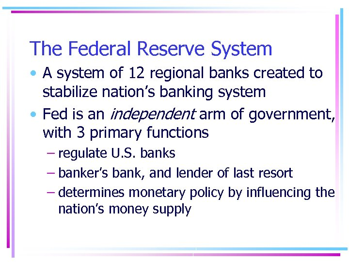 The Federal Reserve System • A system of 12 regional banks created to stabilize