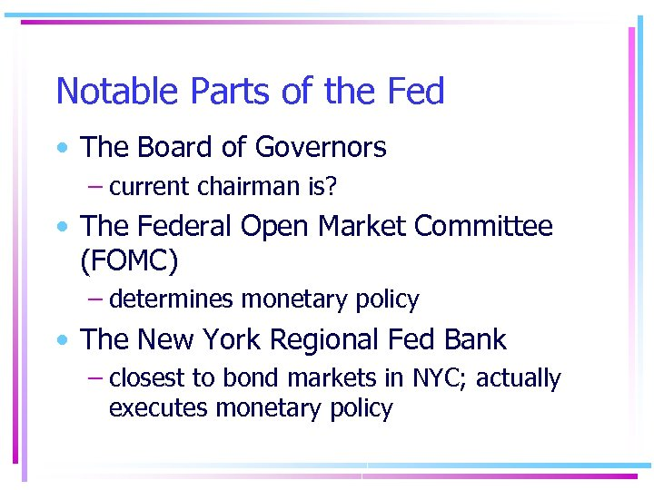 Notable Parts of the Fed • The Board of Governors – current chairman is?