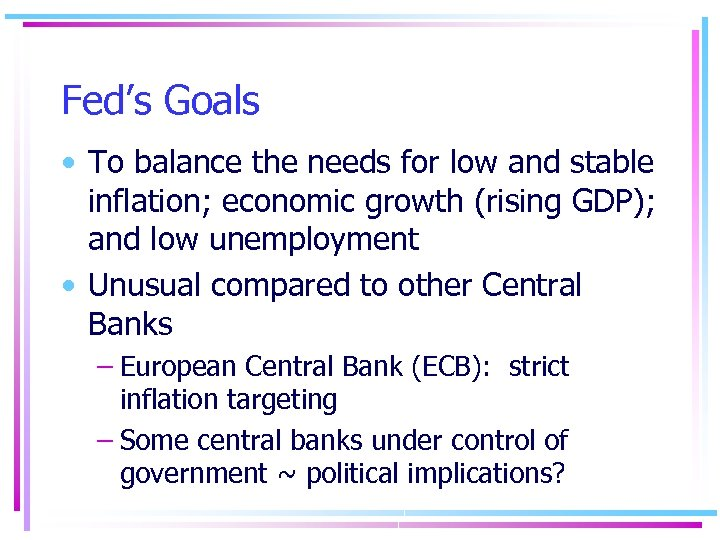 Fed's Goals • To balance the needs for low and stable inflation; economic growth