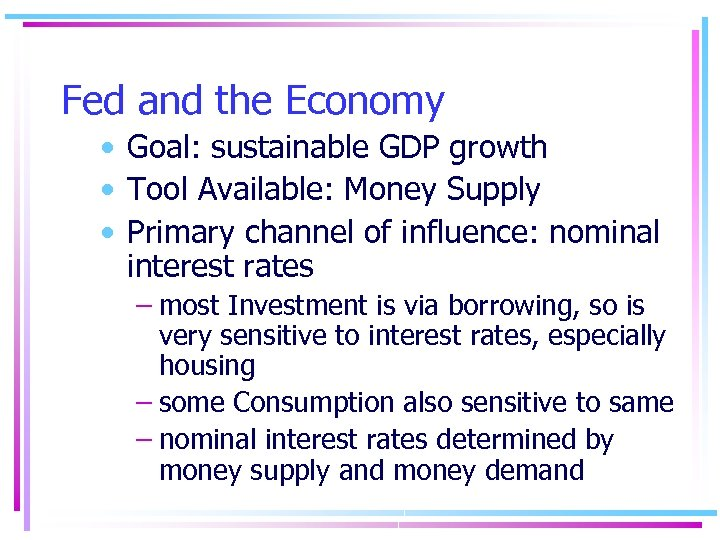 Fed and the Economy • Goal: sustainable GDP growth • Tool Available: Money Supply