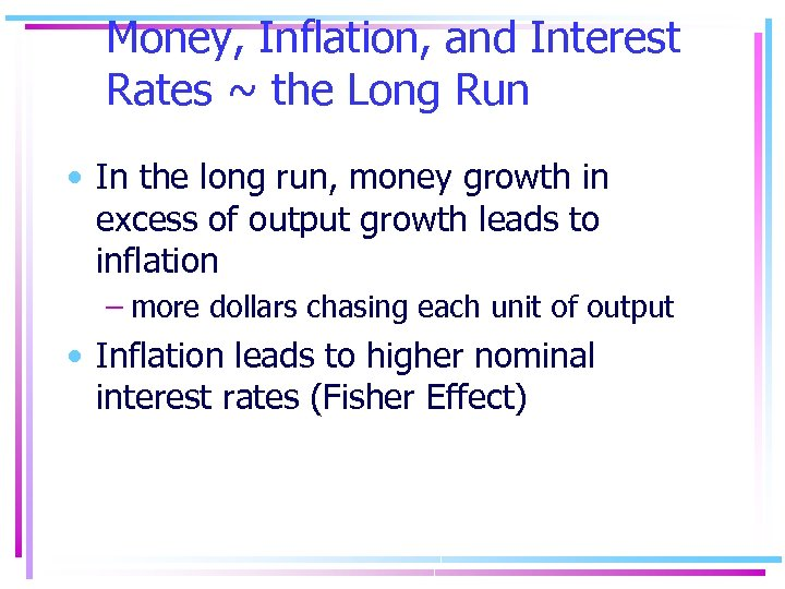 Money, Inflation, and Interest Rates ~ the Long Run • In the long run,