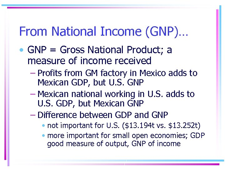 From National Income (GNP)… • GNP = Gross National Product; a measure of income