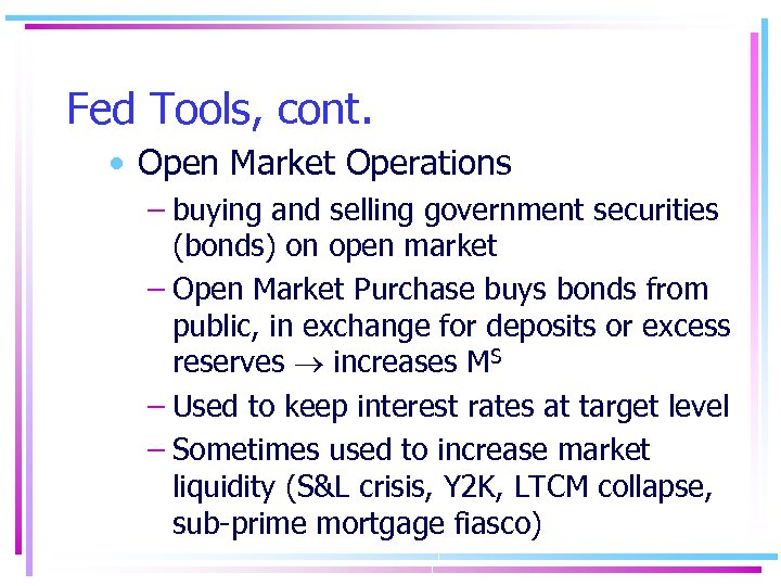 Fed Tools, cont. • Open Market Operations – buying and selling government securities (bonds)