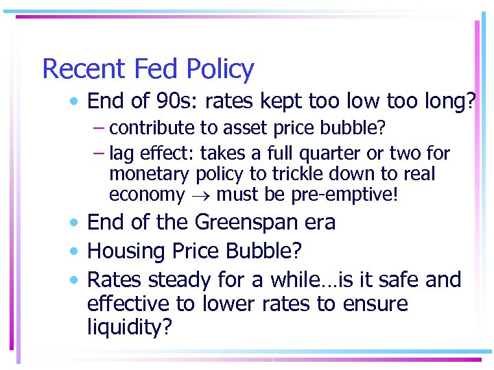 Recent Fed Policy • End of 90 s: rates kept too low too long?