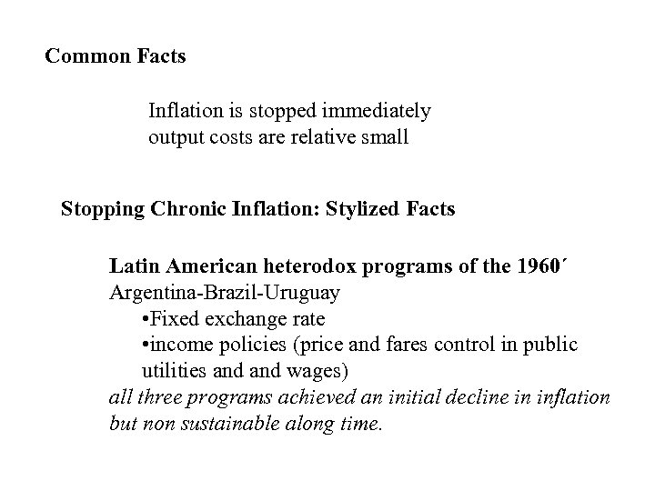 Common Facts Inflation is stopped immediately output costs are relative small Stopping Chronic Inflation: