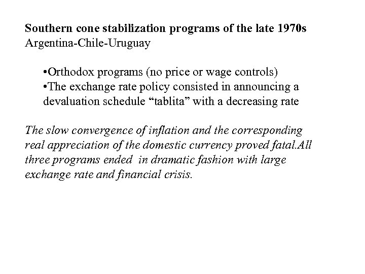 Southern cone stabilization programs of the late 1970 s Argentina-Chile-Uruguay • Orthodox programs (no