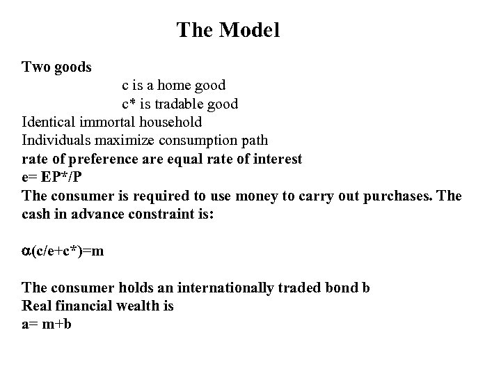 The Model Two goods c is a home good c* is tradable good Identical