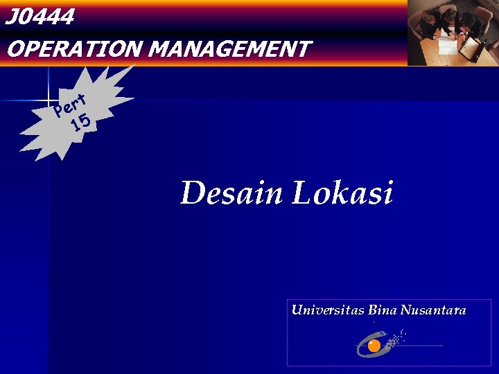 J 0444 OPERATION MANAGEMENT t er P 15 Desain Lokasi Universitas Bina Nusantara