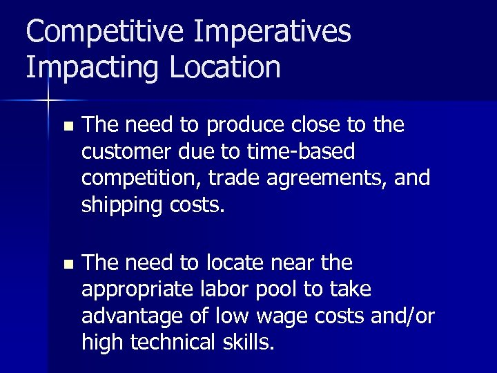 Competitive Imperatives Impacting Location n The need to produce close to the customer due