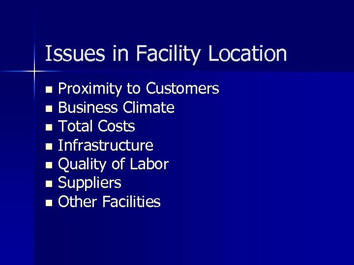 Issues in Facility Location Proximity to Customers n Business Climate n Total Costs n