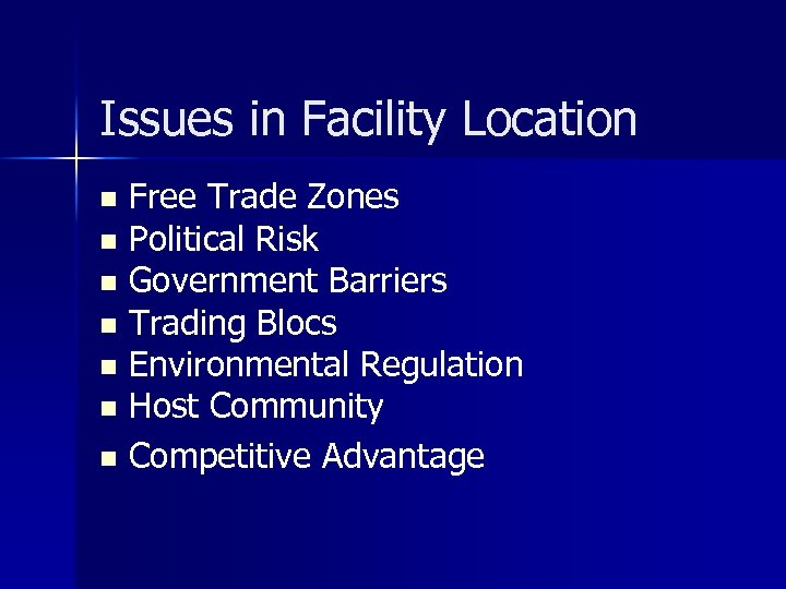 Issues in Facility Location Free Trade Zones n Political Risk n Government Barriers n