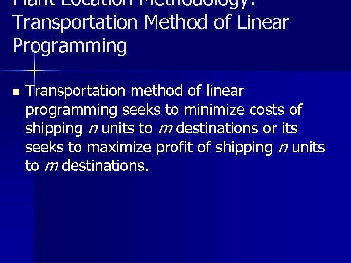 Plant Location Methodology: Transportation Method of Linear Programming n Transportation method of linear programming