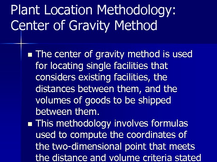 Plant Location Methodology: Center of Gravity Method The center of gravity method is used