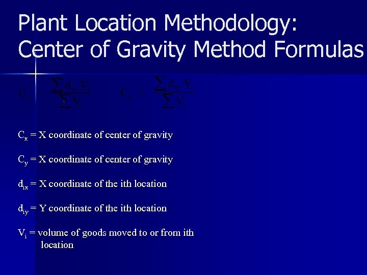 Plant Location Methodology: Center of Gravity Method Formulas Cx = X coordinate of center