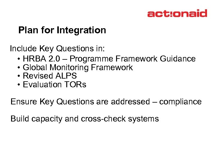 Plan for Integration Include Key Questions in: • HRBA 2. 0 – Programme Framework