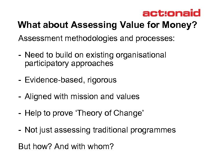 What about Assessing Value for Money? Assessment methodologies and processes: - Need to build
