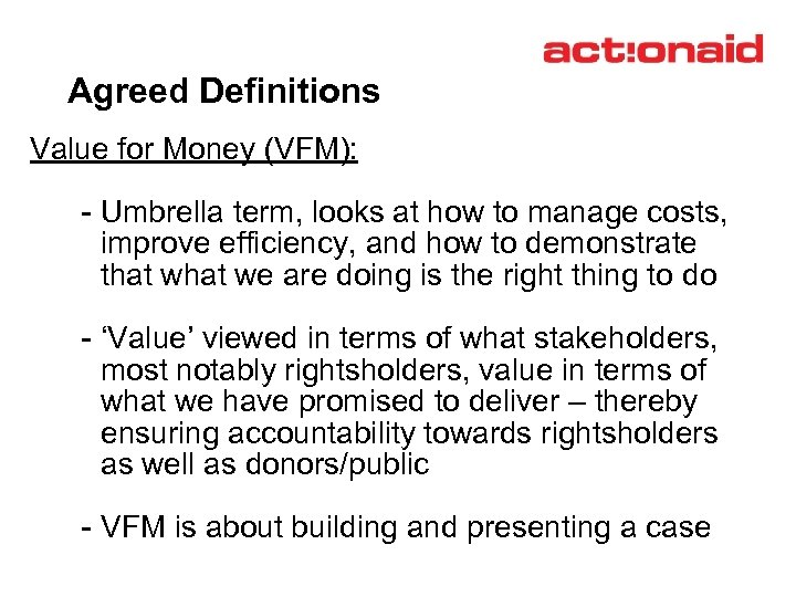 Agreed Definitions Value for Money (VFM): - Umbrella term, looks at how to manage