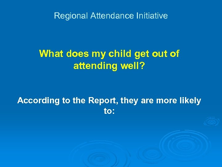 Regional Attendance Initiative What does my child get out of attending well? According to