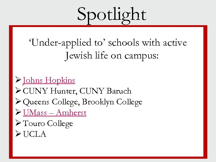 Spotlight 'Under-applied to' schools with active § Jewish life on campus: § Campus size