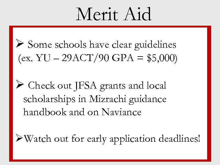 Merit Aid Ø Some schools have clear guidelines § Jewish life (ex. YU –