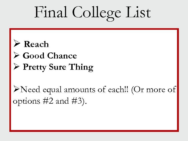 Final College List Ø Reach Ø Good Chance Ø Pretty Sure Thing ØNeed equal