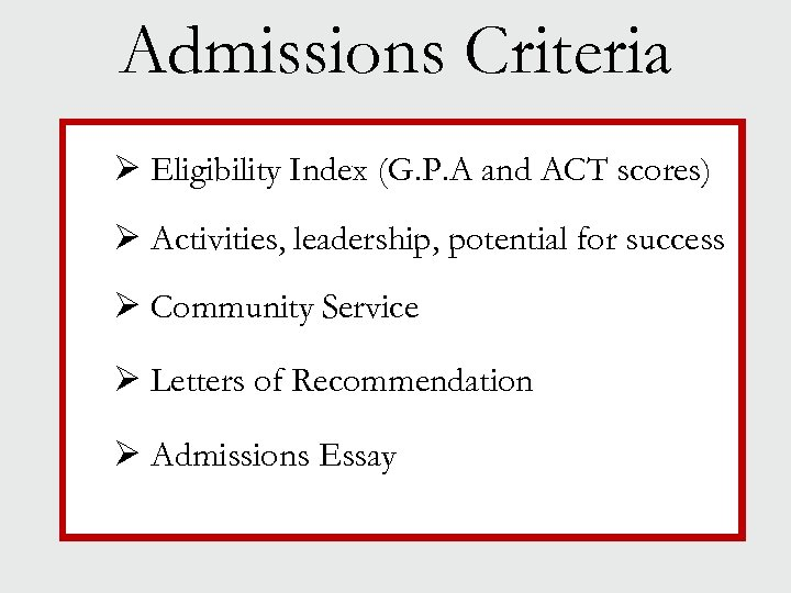 Admissions Criteria Ø Eligibility Index (G. P. A and ACT scores) Ø Activities, leadership,