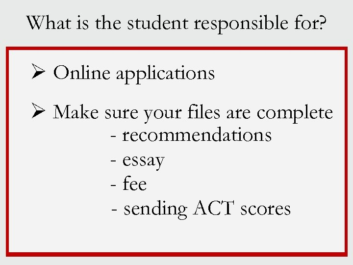 What is the student responsible for? Ø Online applications Ø Make sure your files