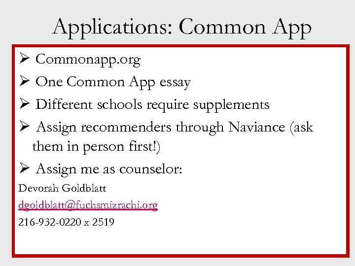 Applications: Common App Ø Commonapp. org Ø One Common App essay Ø Different schools