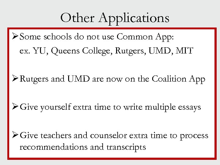 Other Applications Ø Some schools do not use Common App: ex. YU, Queens College,