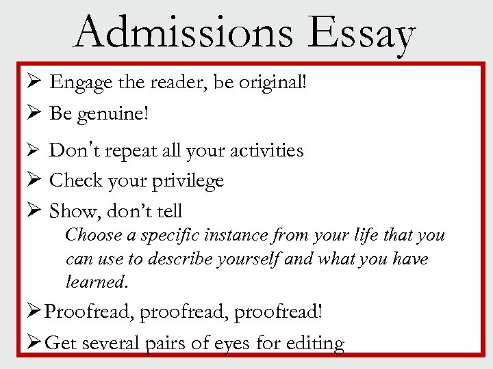 Admissions Essay Ø Engage the reader, be original! Ø Be genuine! Ø Don't repeat