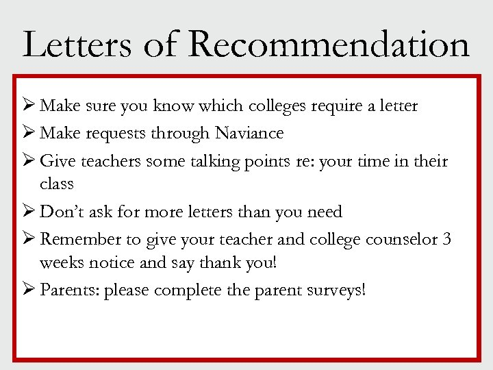 Letters of Recommendation Ø Make sure you know which colleges require a letter Ø