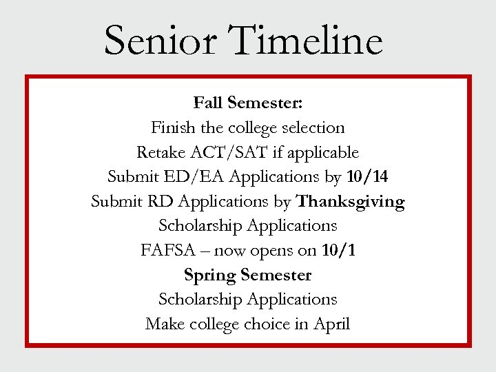Senior Timeline Fall Semester: Finish the college selection Retake ACT/SAT if applicable Submit ED/EA