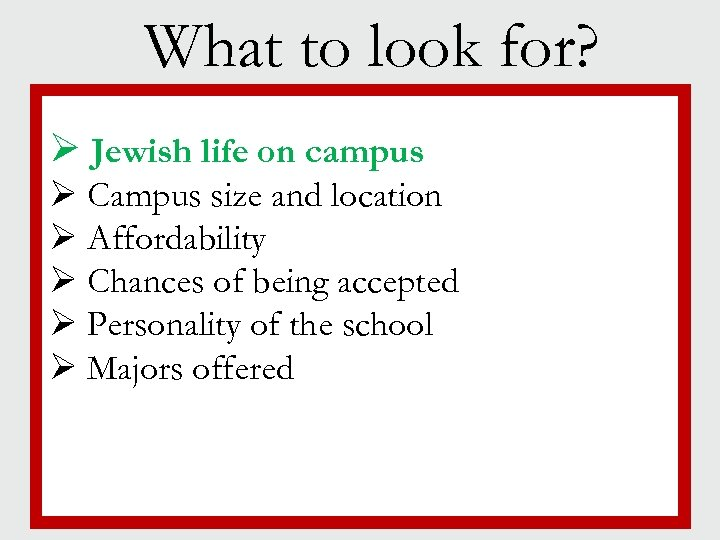 What to look for? Ø Jewish life on campus § Campus size and location