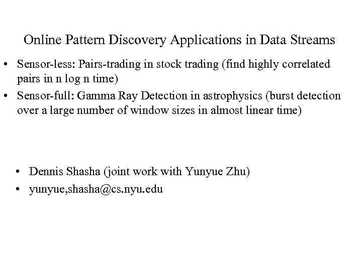 Online Pattern Discovery Applications in Data Streams • Sensor-less: Pairs-trading in stock trading (find