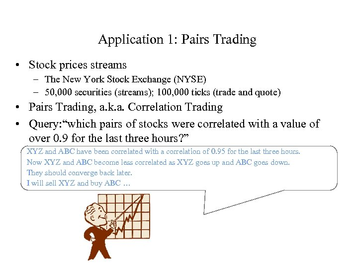 Application 1: Pairs Trading • Stock prices streams – The New York Stock Exchange