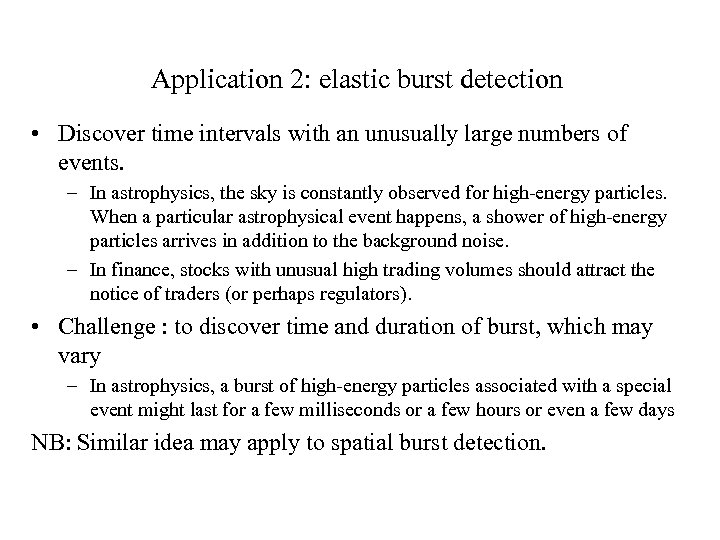 Application 2: elastic burst detection • Discover time intervals with an unusually large numbers