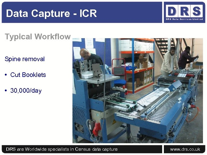 Data Capture - ICR Typical Workflow Spine removal • Cut Booklets • 30, 000/day