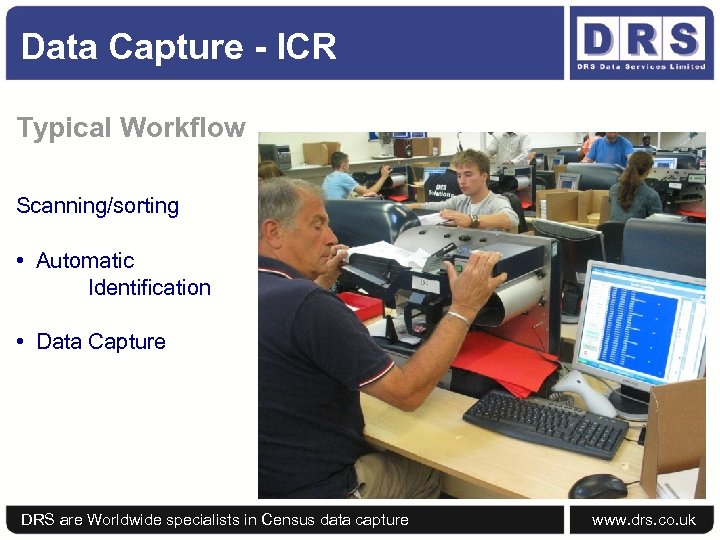 Data Capture - ICR Typical Workflow Scanning/sorting • Automatic Identification • Data Capture DRS