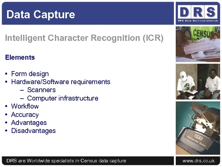 Data Capture Intelligent Character Recognition (ICR) Elements • Form design • Hardware/Software requirements –
