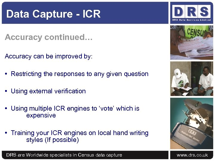 Data Capture - ICR Accuracy continued… Accuracy can be improved by: • Restricting the