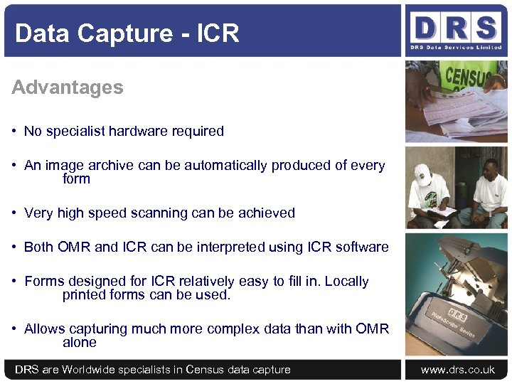 Data Capture - ICR Advantages • No specialist hardware required • An image archive