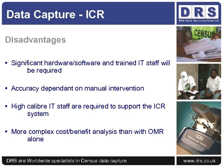 Data Capture - ICR Disadvantages • Significant hardware/software and trained IT staff will be